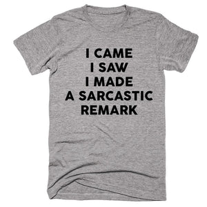 I Came I Saw  I Made A Sarcastic Remark T-shirt - Shirtoopia