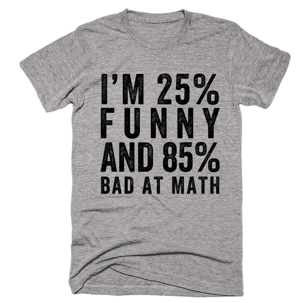 I'm 25% Funny And 85% Bad At Math - Shirtoopia