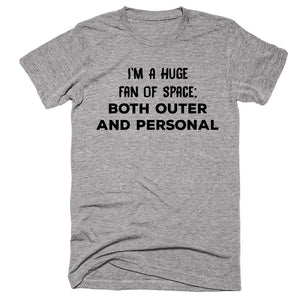 I'm A Huge Fan Of Space: Both Outer And Personal T-shirt - Shirtoopia