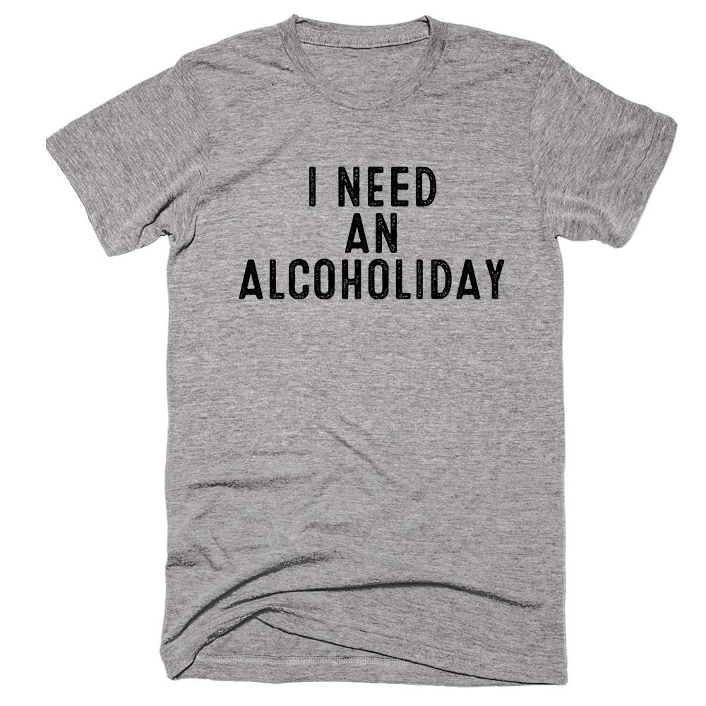 I Need An Alcoholiday T-shirt - Shirtoopia