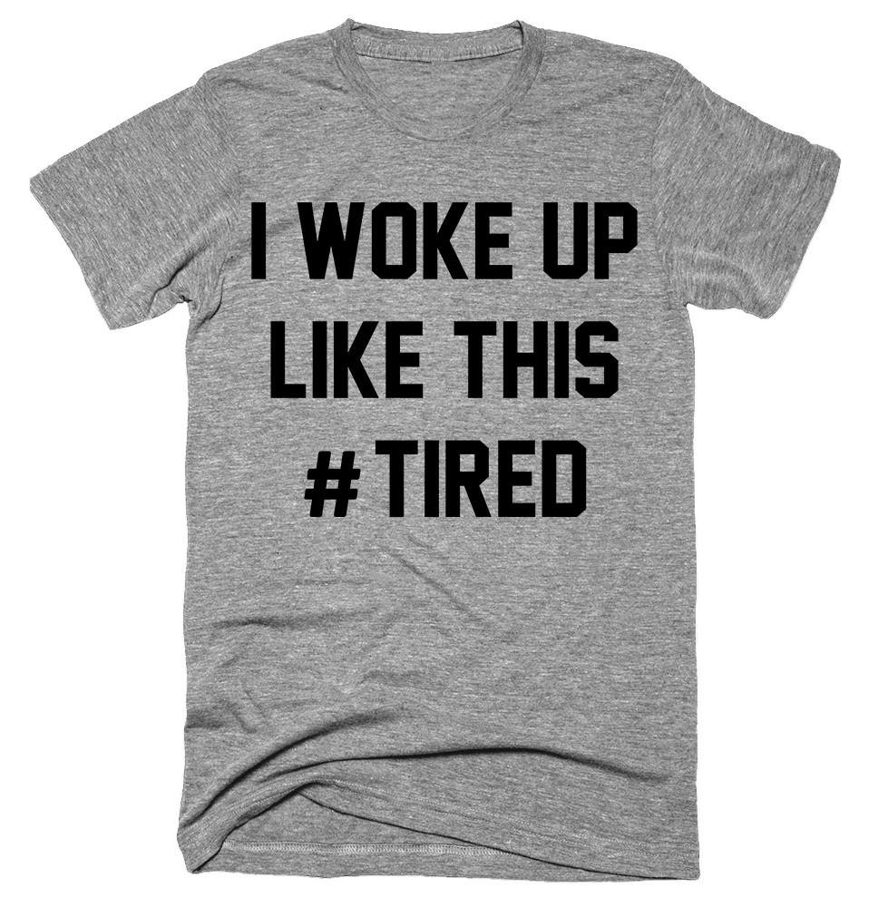 I Woke Up Like This #tired T-shirt
