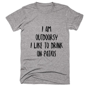 I Am Outdoorsy I Like To Drink On Patios T-shirt - Shirtoopia