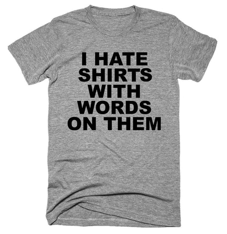 I hate shirt with words on them T-shirt