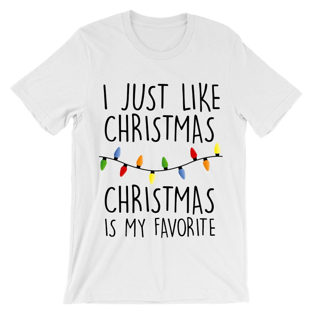 I just like Christmas Christmas is my favorite t-shirt – Shirtoopia
