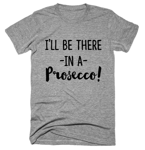 I'll be there in a prosecco! T-shirt