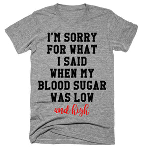 I'm Sorry For What I Said When My Blood Sugar Was Low And High T-shirt