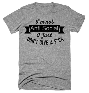 I'm not Anti Social I Just Don't Give A Fck T-shirt