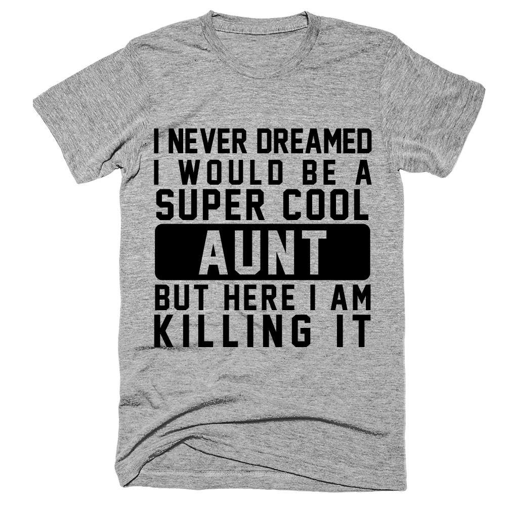 I Never Dreamed I Would Be A Super Cool Aunt But Here I Am Killing It T-shirt - Shirtoopia