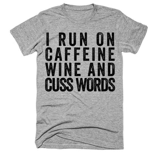 I run on caffeine wine and cuss words t-shirt - Shirtoopia