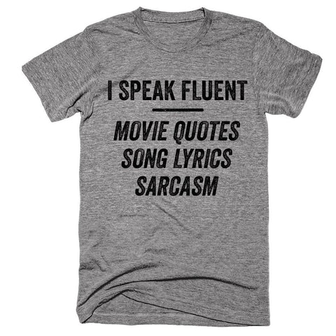 I speak fluent movie quotes song lyrics and sarcasm