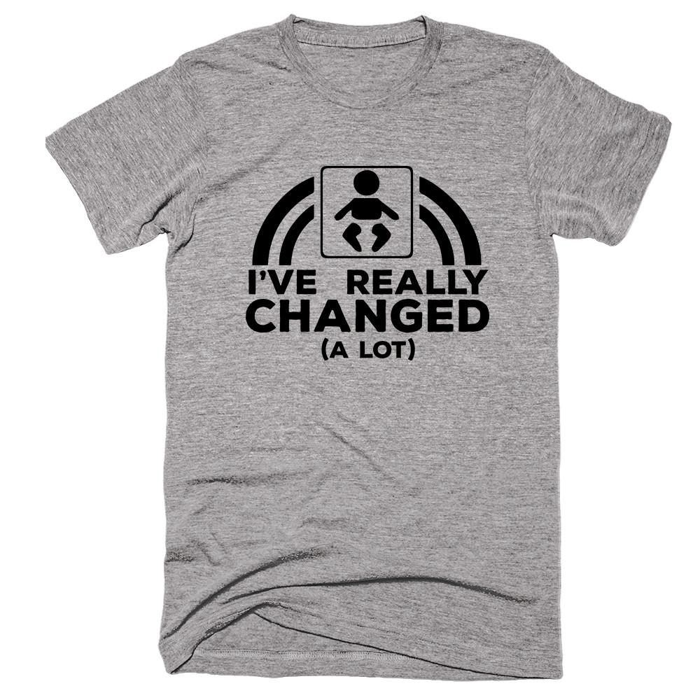 I've  Really Changed A Lot T-shirt - Shirtoopia