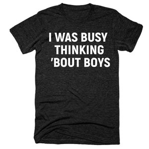 I Was Busy Thinking 'Bout Boys T-Shirt - Shirtoopia