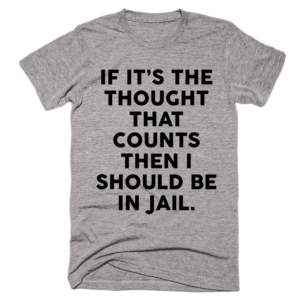 If It's The Thought That Counts Then I Should be In Jail T-shirt - Shirtoopia