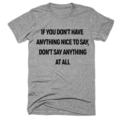 If You Don't Have  Anything Nice To Say, don't say anything at all T-Shirt - Shirtoopia