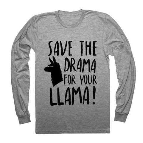 Save the drama for your llama Long Sleeve