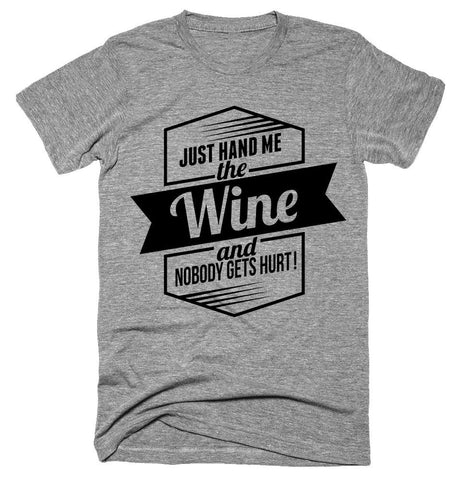 Just Hand Me wine and nobody gets hurt T-shirt