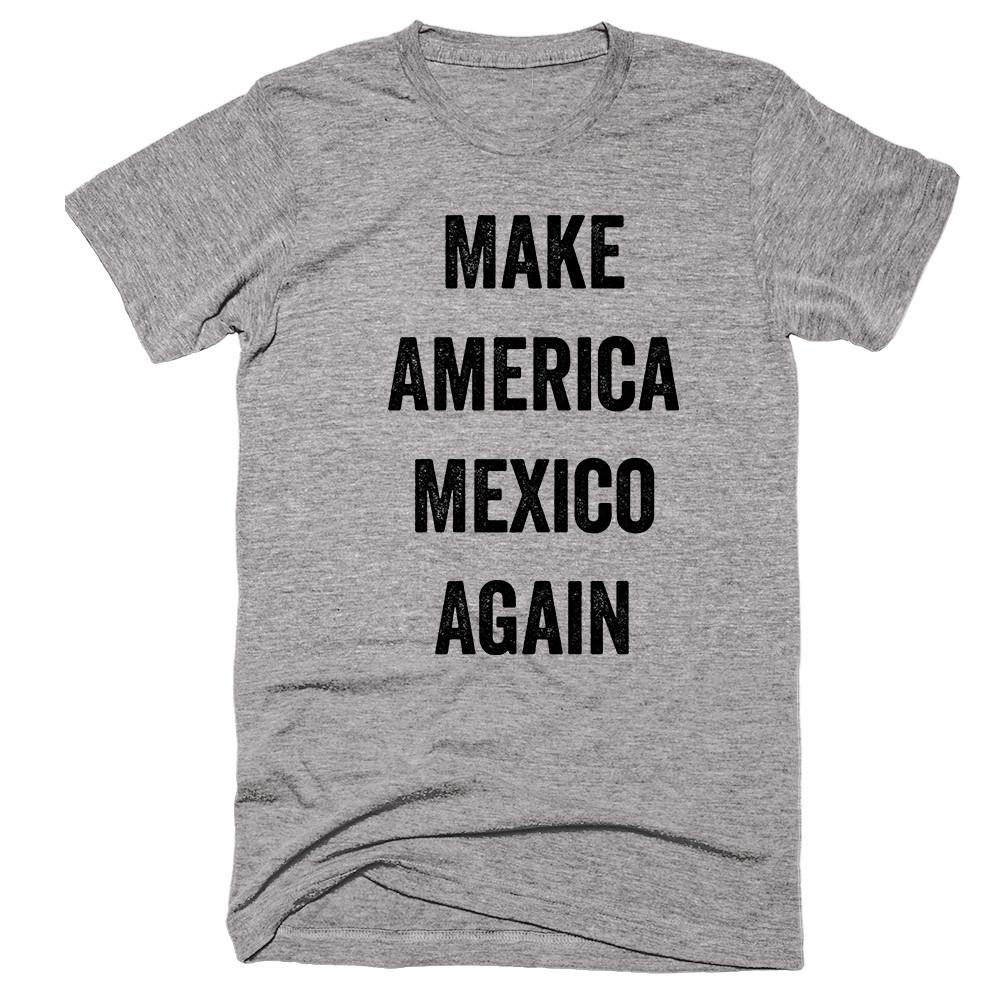 Make America Mexico Again T-shirt - Shirtoopia