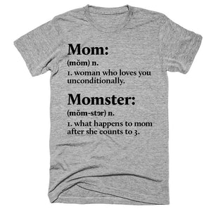 Mom- Woman who loves you unconditionally Momster- What happens to mom after she counts to 3 t-shirt