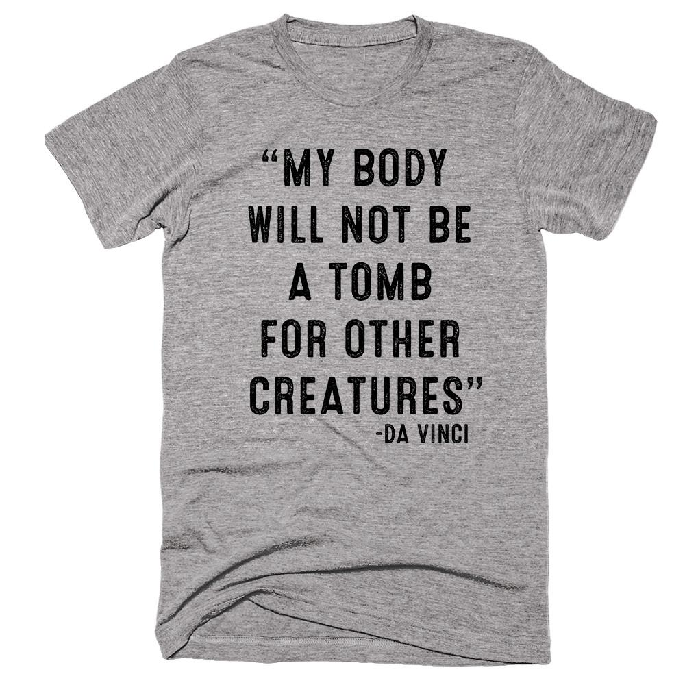 My Body Will Not Be A Tomb For Other Creatures -da vinci T-shirt - Shirtoopia