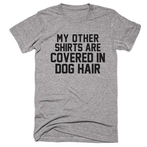My Other Shirts Are Covered in Dog Hair T-shirt - Shirtoopia