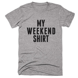 My Weekend Shirt T-shirt - Shirtoopia