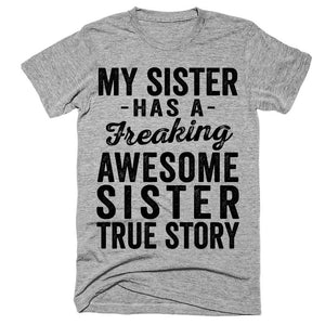 My sister has a freaking awesome sister true story t-shirt - Shirtoopia