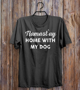 Namast`ay home with  my dog t-shirt - Shirtoopia
