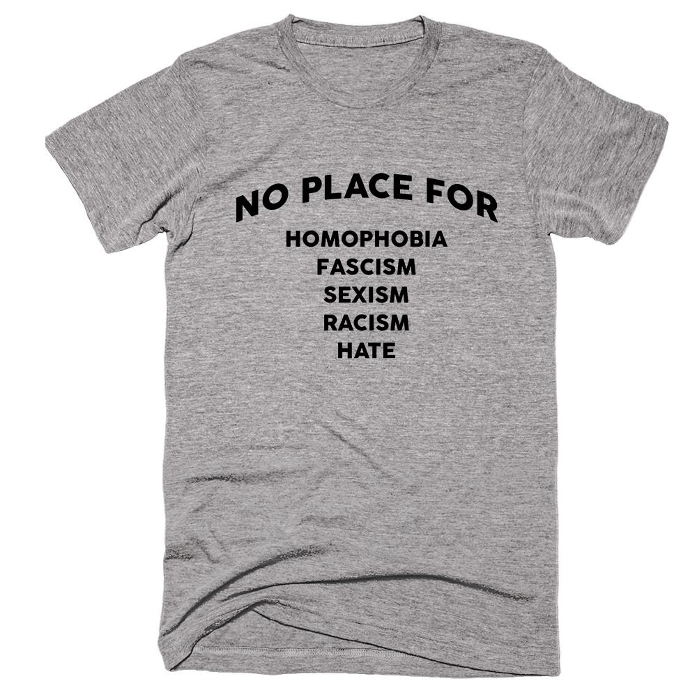 No Place For Homophobia Fascism Sexism Racism Hate T-shirt - Shirtoopia