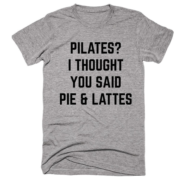 Pilates I Thought You Said Pie & Lattes T-shirt