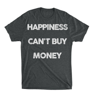 Happiness Can't Buy Money Shirt
