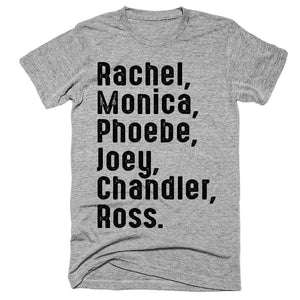 Rachel Monica Phoebe Joey Chandler Ross t-shirt