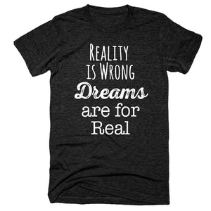 Reality is Wrong Dreams are for Real T-Shirt