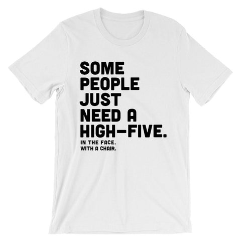 Some people just need a high-five Ine the face With a chair t-shirt