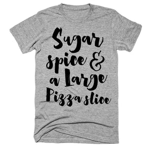 Sugar spice & a large pizza slice t-shirt - Shirtoopia