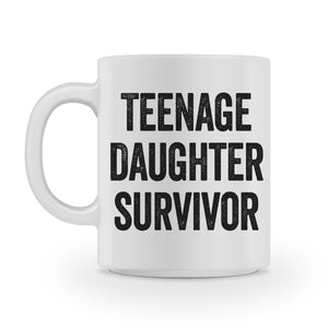 Teenage Daughter Survivor Mug for Mothers - Shirtoopia