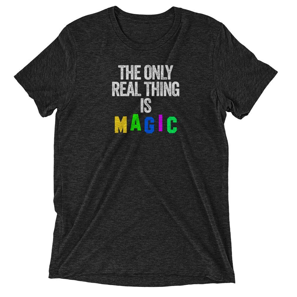 The Only Real Thing is MAGIC T-Shirt