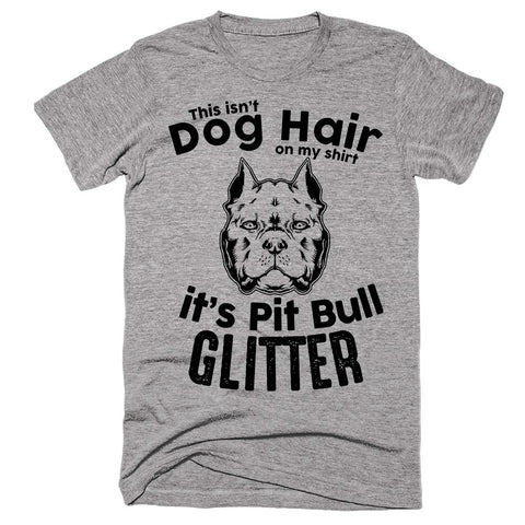 This Isn't Dog Hair On My Shirt It's Pit Bull Glitter T-Shirt