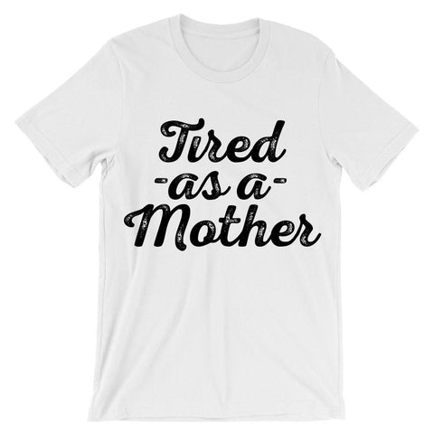 Tired -as a- mother t-shirt - Shirtoopia