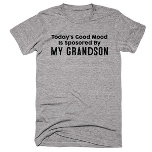 Today's Good Mood Is Sposored By My Grandson T-shirt - Shirtoopia
