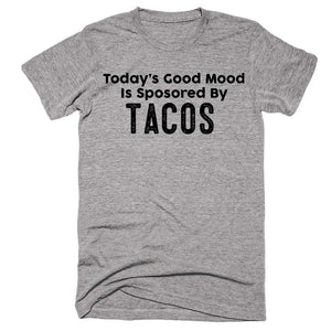 Today's Good Mood Is Sposored By Tacos T-shirt - Shirtoopia