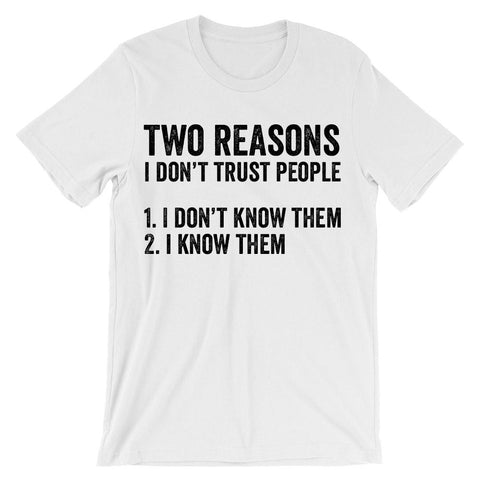 Two reasons i don't trust people 1 I dont know them 2 i know them t-shirt