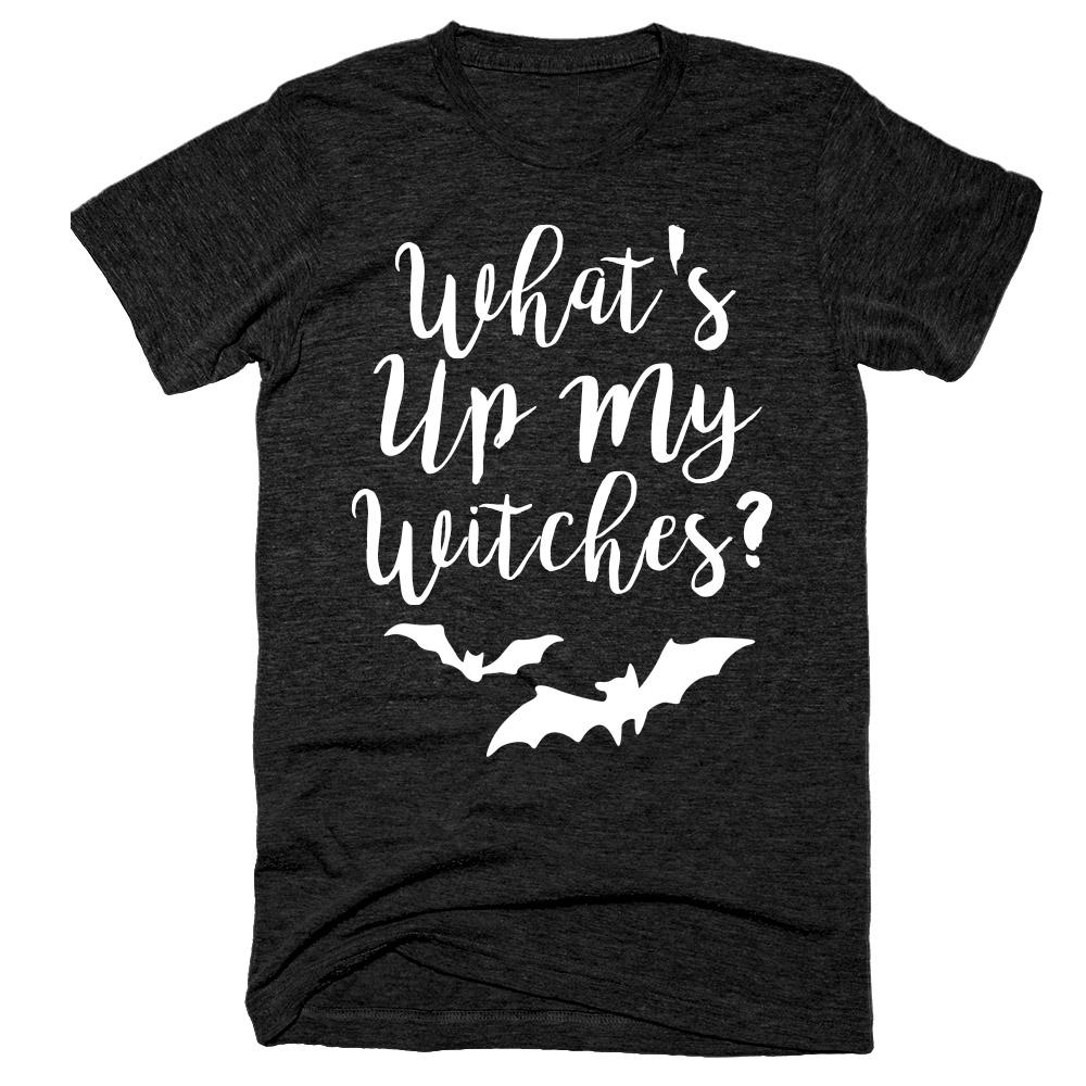 What's up my witches t-shirt