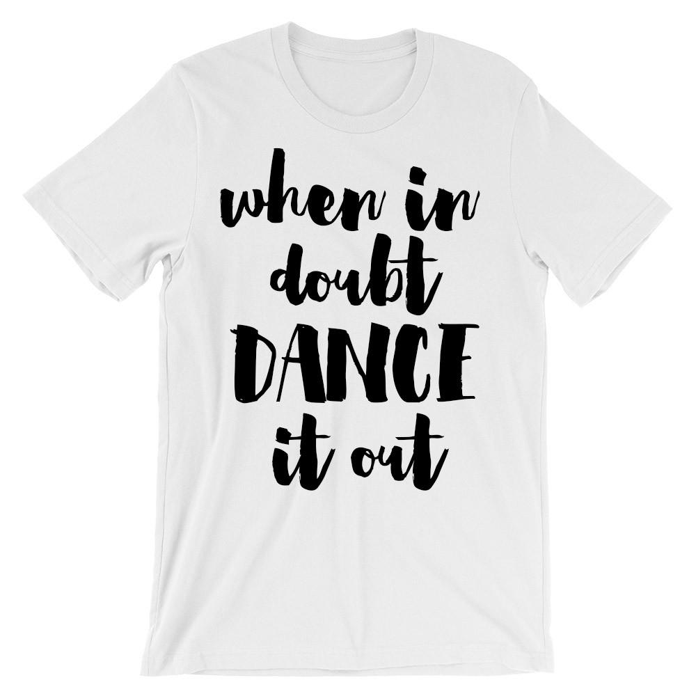 When in doubt dance it out t-shirt - Shirtoopia
