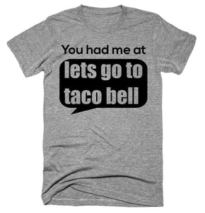 You had me at lets go to taco bell T-shirt