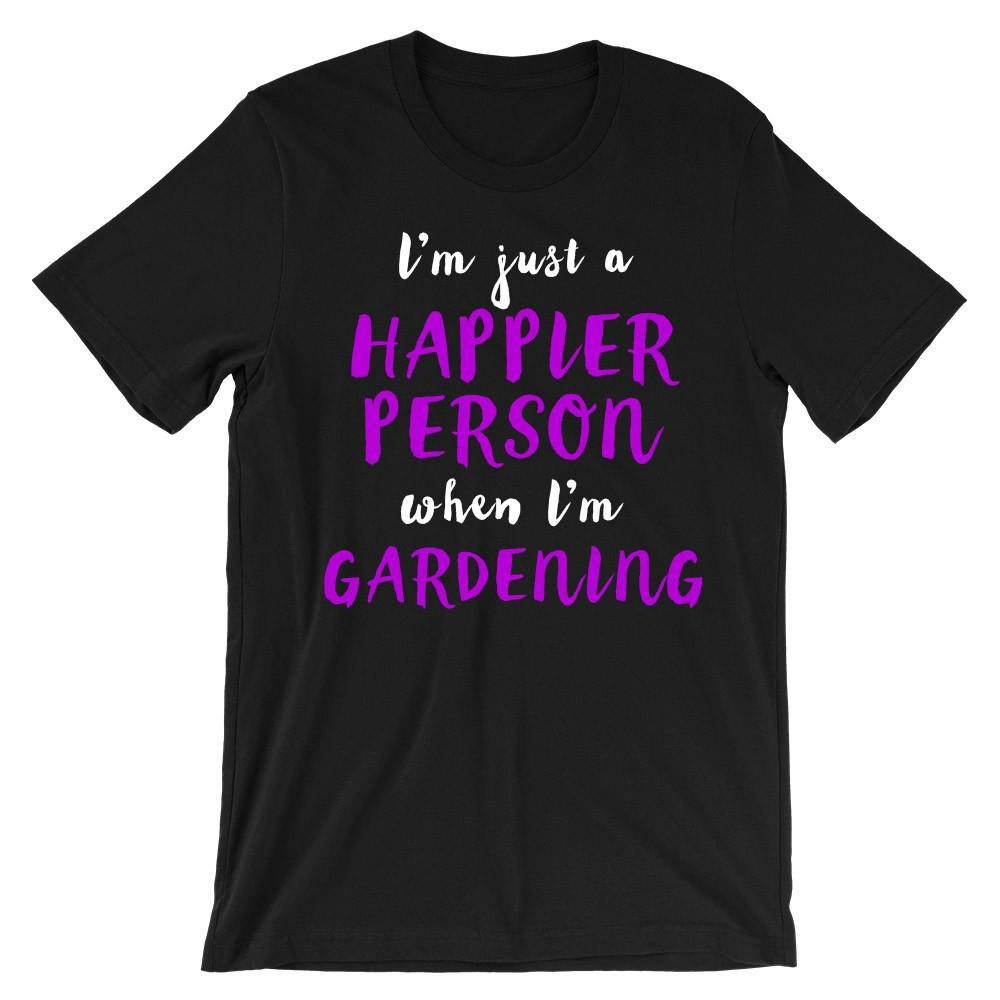 I'm just a happier person when I'm gardening