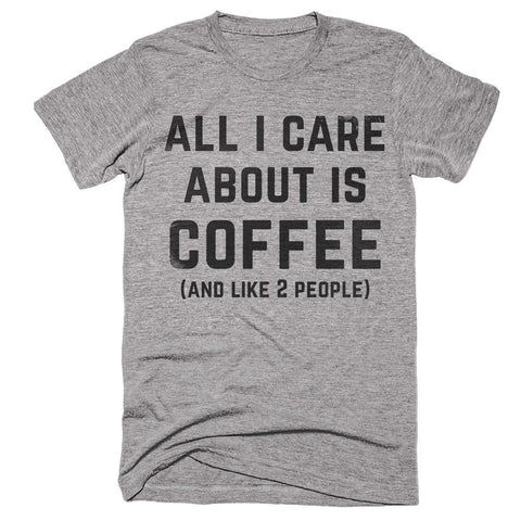 all i care about is coffee and like 2 people t-shirt
