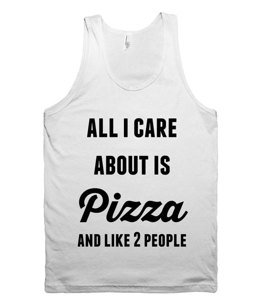 all i care about is Pizza and like 2 people tank top ...