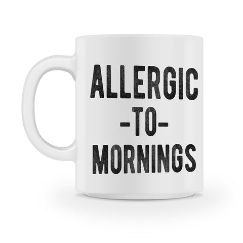 allergic to mornings coffee mug - Shirtoopia