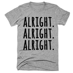 alright alright alright  T-Shirt - Shirtoopia