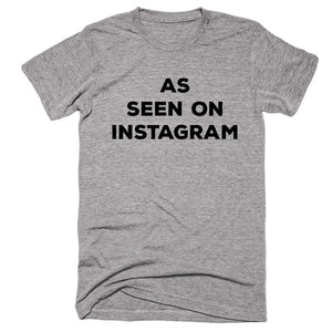 As Seen On Instagram T-Shirt - Shirtoopia